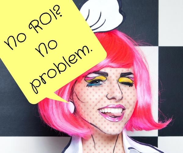 Cheeky No ROI, No problem