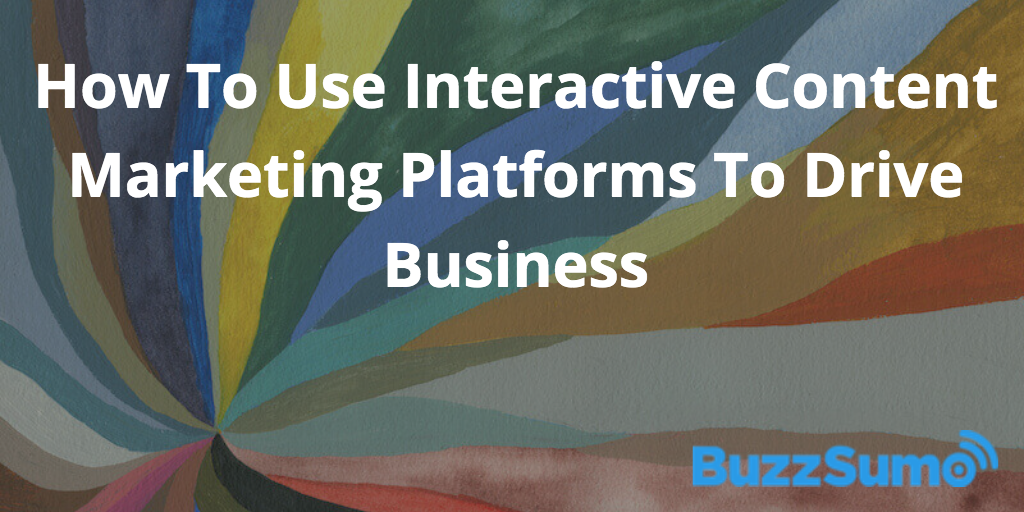 How to Use Interactive Content Marketing Platforms to Drive Business