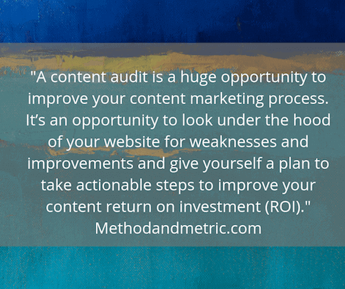 "Quote: ""A content audit is a huge opportunity to improve your content marketing process. It's an opportunity to look under the hood of your website for weaknesses and improvements and give yourself a plan to take actionable steps to improve your content return on investment (ROI). """